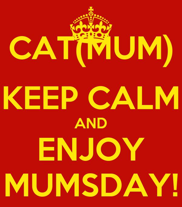 CAT(MUM) KEEP CALM AND ENJOY MUMSDAY!