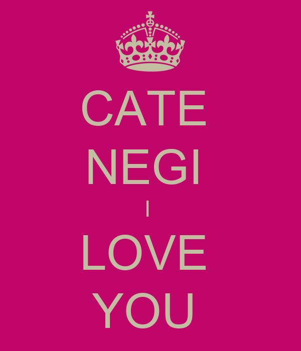 CATE  NEGI  I  LOVE  YOU