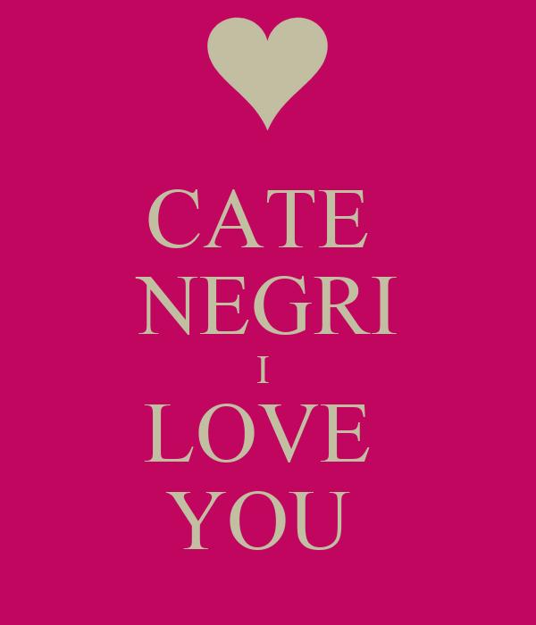 CATE  NEGRI I  LOVE  YOU