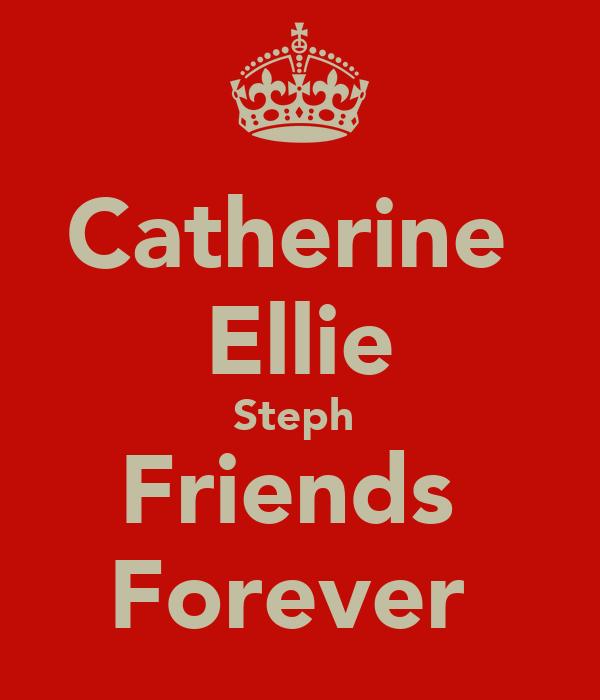 Catherine  Ellie Steph  Friends  Forever