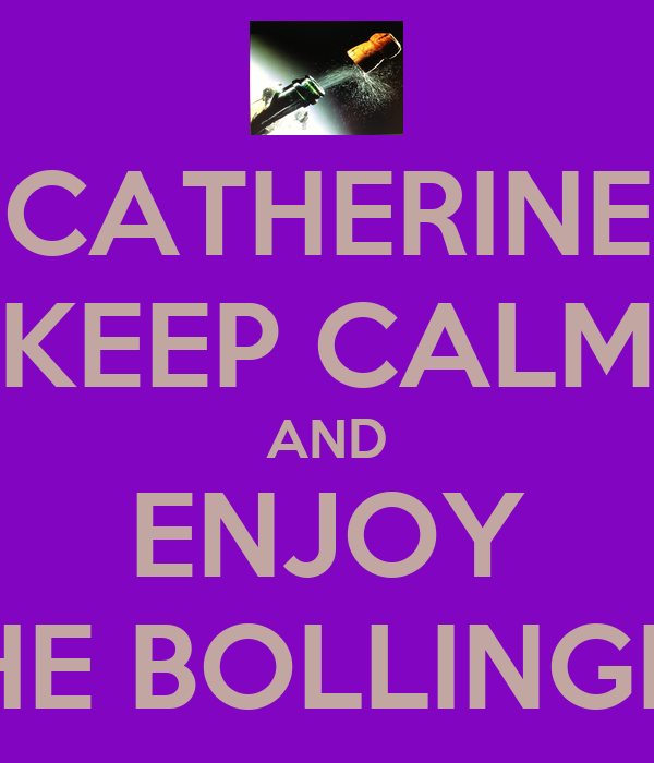 CATHERINE KEEP CALM AND ENJOY THE BOLLINGER