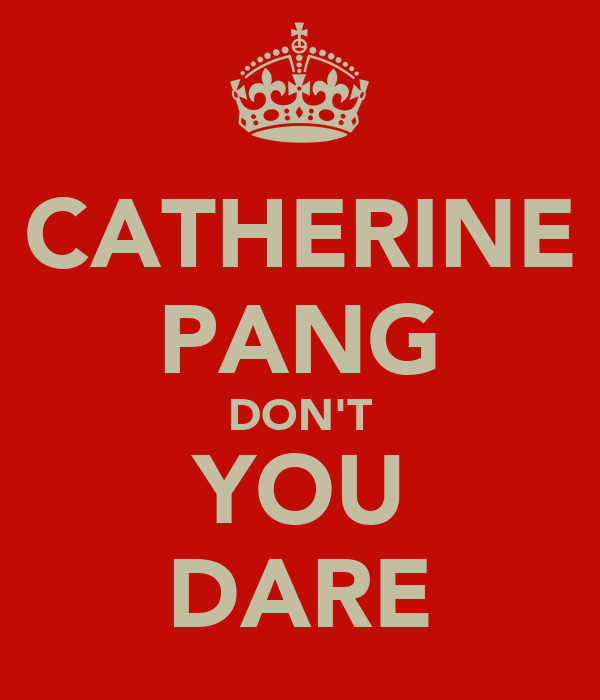 CATHERINE PANG DON'T YOU DARE