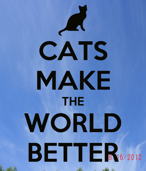 CATS MAKE THE WORLD BETTER