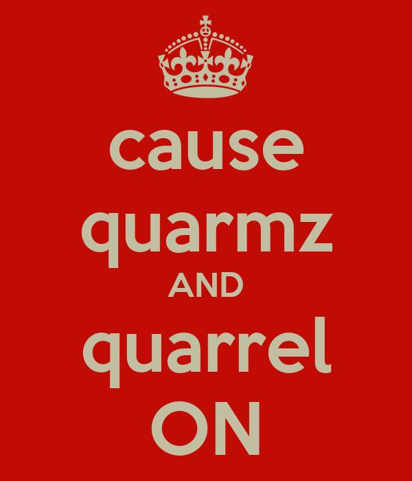 cause quarmz AND quarrel ON