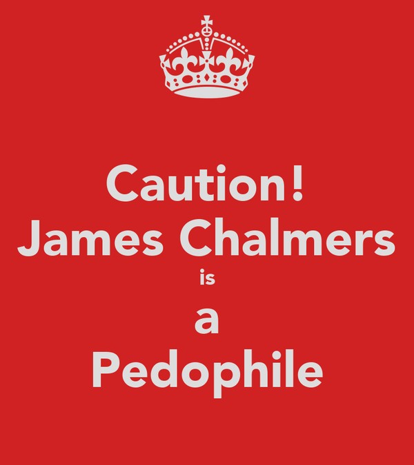 Caution! James Chalmers is a Pedophile