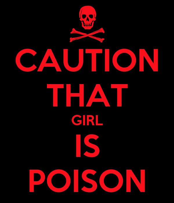 CAUTION THAT GIRL IS POISON