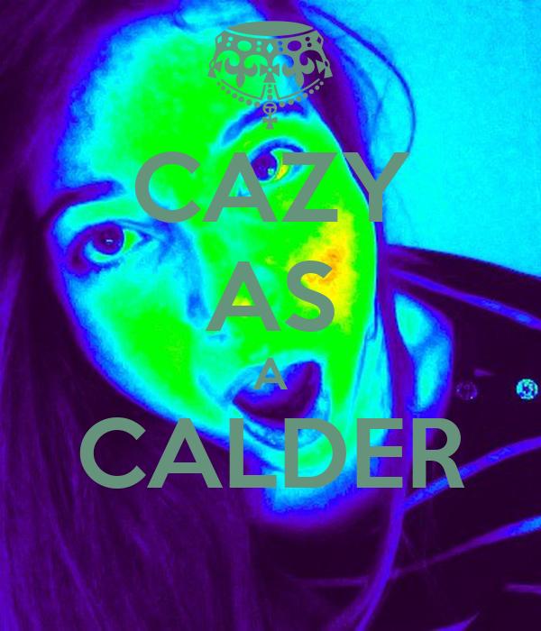 CAZY AS A CALDER