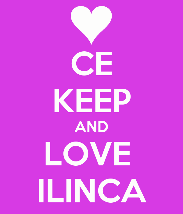 CE KEEP AND LOVE  ILINCA
