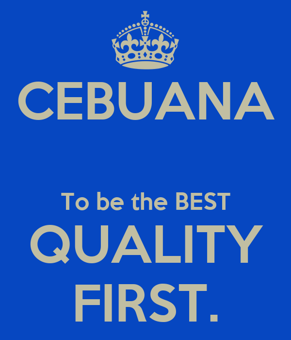 CEBUANA  To be the BEST QUALITY FIRST.