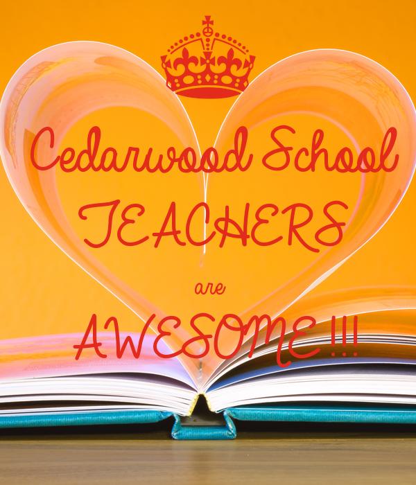 Cedarwood School TEACHERS are AWESOME!!!
