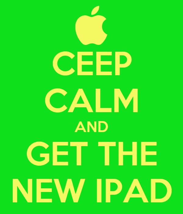 CEEP CALM AND GET THE NEW IPAD