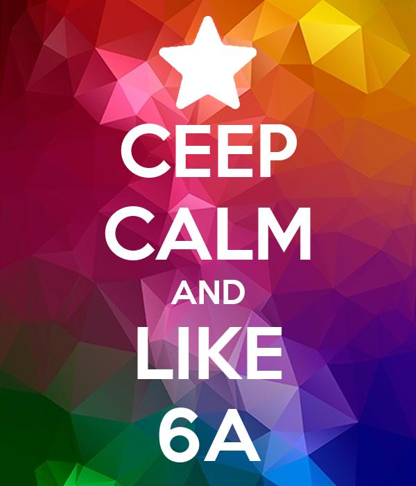 CEEP CALM AND LIKE 6A
