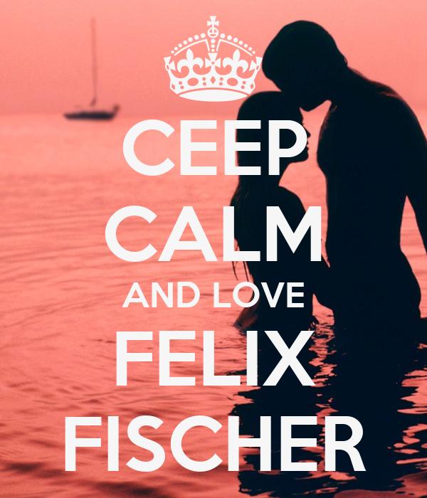 CEEP CALM AND LOVE FELIX FISCHER