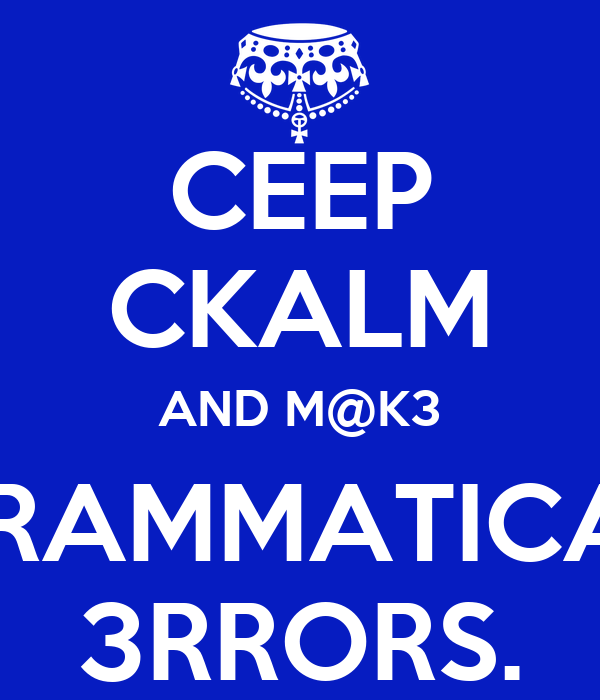 CEEP CKALM AND M@K3 GRAMMATICAL 3RRORS.