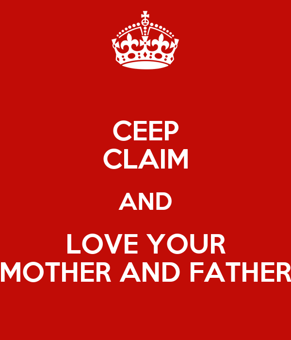 CEEP CLAIM AND LOVE YOUR MOTHER AND FATHER