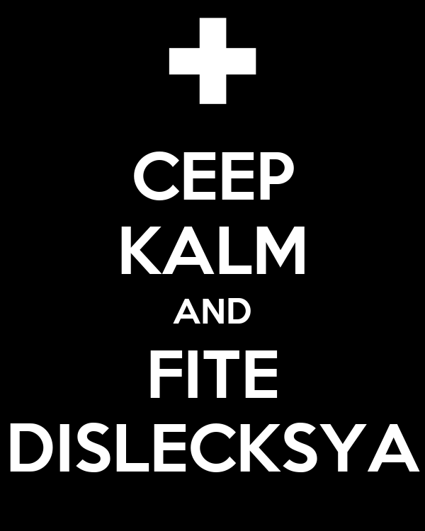 CEEP KALM AND FITE DISLECKSYA