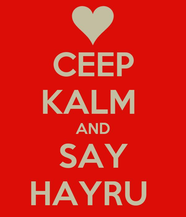 CEEP KALM  AND SAY HAYRU
