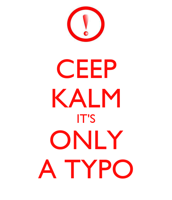 CEEP KALM IT'S ONLY A TYPO