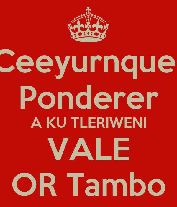 Ceeyurnque  Ponderer A KU TLERIWENI VALE OR Tambo