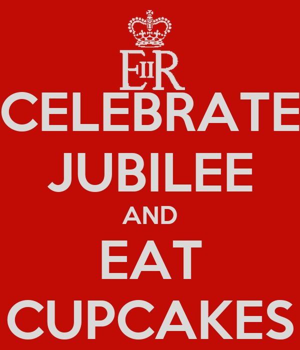CELEBRATE JUBILEE AND EAT CUPCAKES