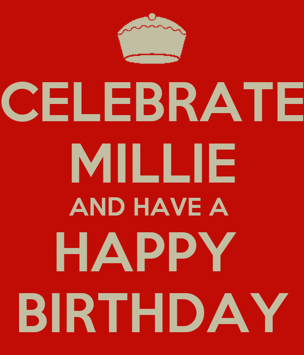 CELEBRATE MILLIE AND HAVE A  HAPPY  BIRTHDAY