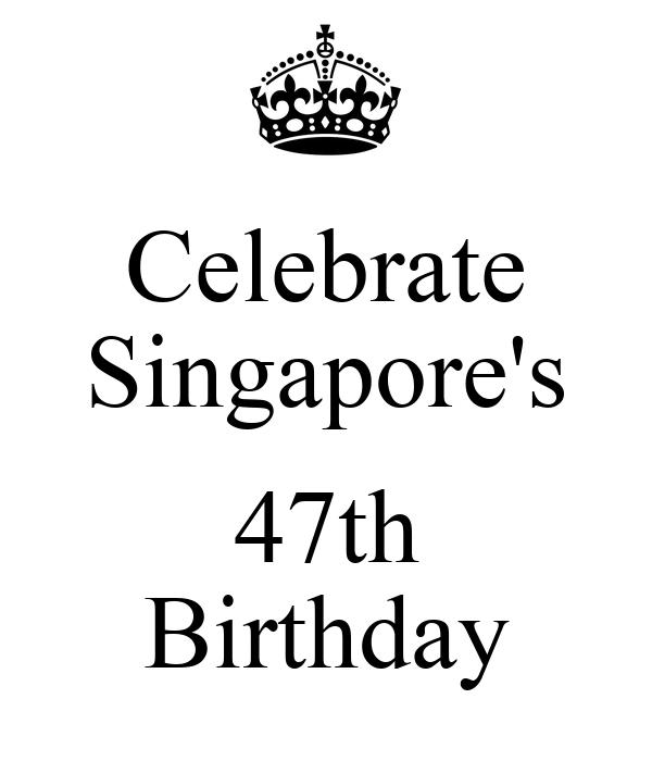 Celebrate Singapore's  47th Birthday