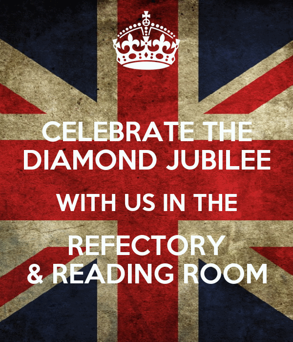 CELEBRATE THE DIAMOND JUBILEE WITH US IN THE REFECTORY & READING ROOM