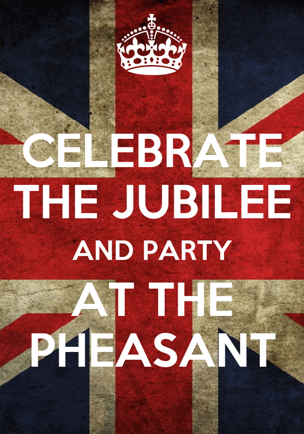 CELEBRATE THE JUBILEE AND PARTY AT THE PHEASANT