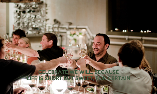 CELEBRATE WE WILL, BECAUSE LIFE IS SHORT BUT SWEET, FOR CERTAIN