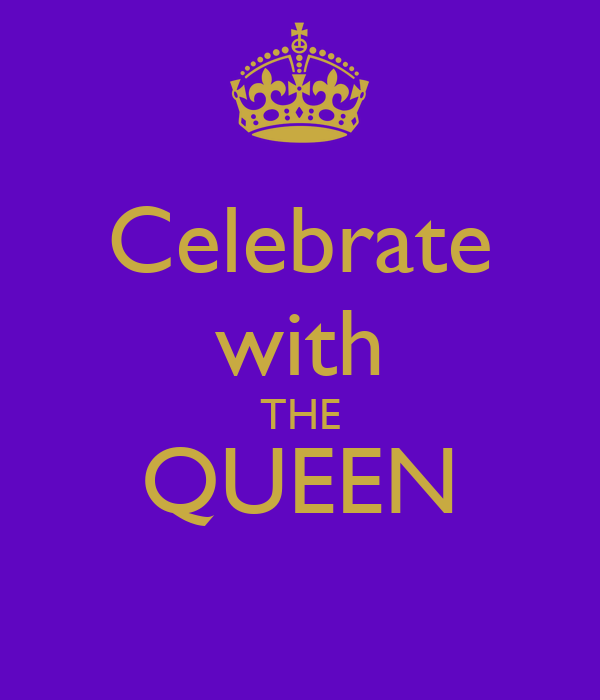Celebrate with THE QUEEN