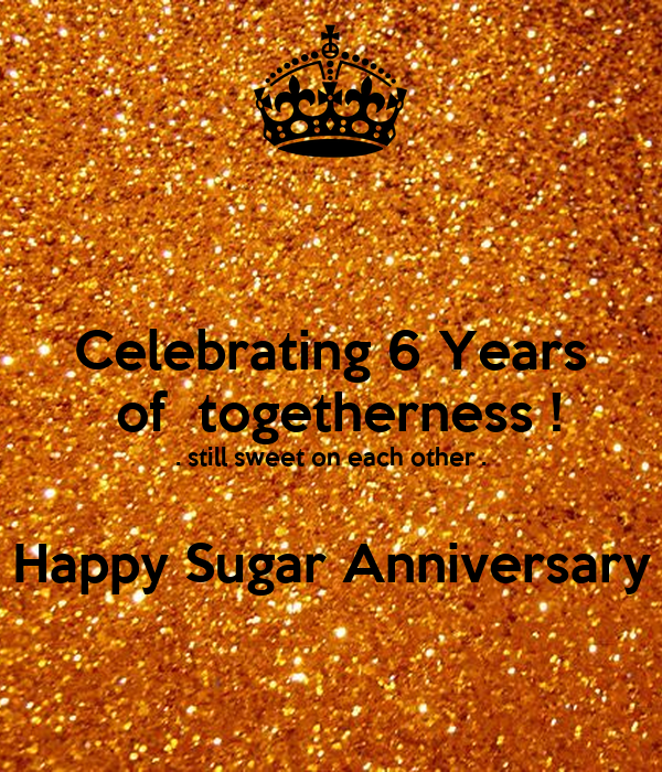 Celebrating 4 Years Of Togetherness Quotes: Celebrating 6 Years Of Togetherness ! . Still Sweet On