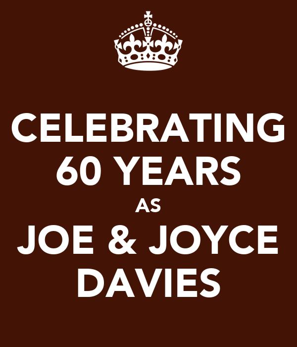 CELEBRATING 60 YEARS AS JOE & JOYCE DAVIES