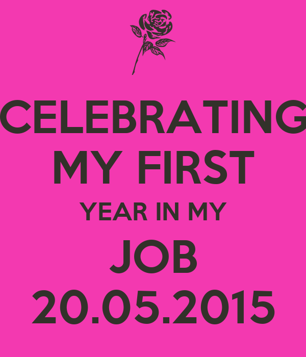 CELEBRATING MY FIRST YEAR IN MY JOB 20.05.2015