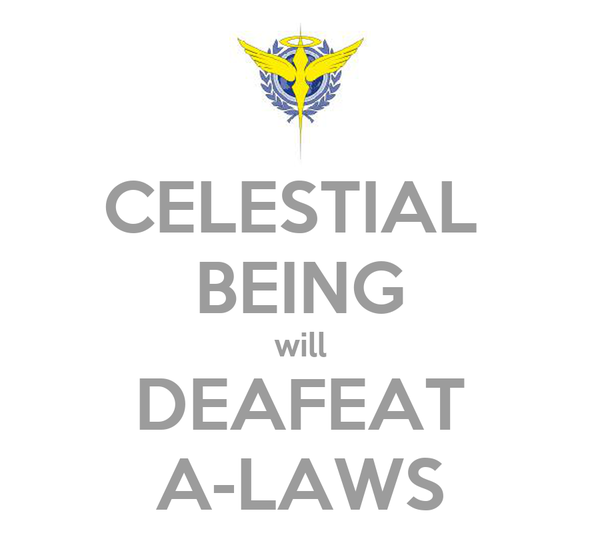 CELESTIAL  BEING will DEAFEAT A-LAWS