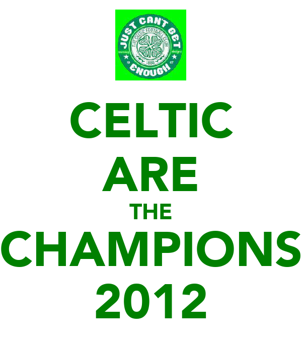 CELTIC ARE THE CHAMPIONS 2012