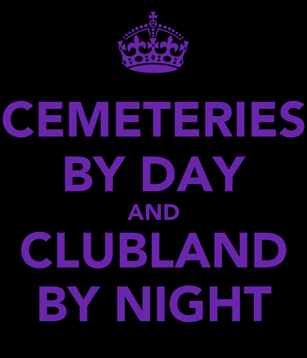 CEMETERIES BY DAY AND CLUBLAND BY NIGHT
