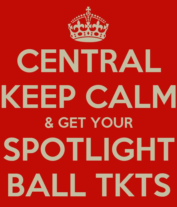 CENTRAL KEEP CALM & GET YOUR SPOTLIGHT BALL TKTS
