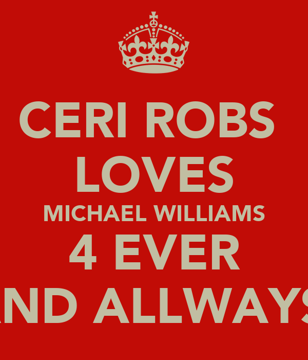 CERI ROBS  LOVES MICHAEL WILLIAMS 4 EVER AND ALLWAYS