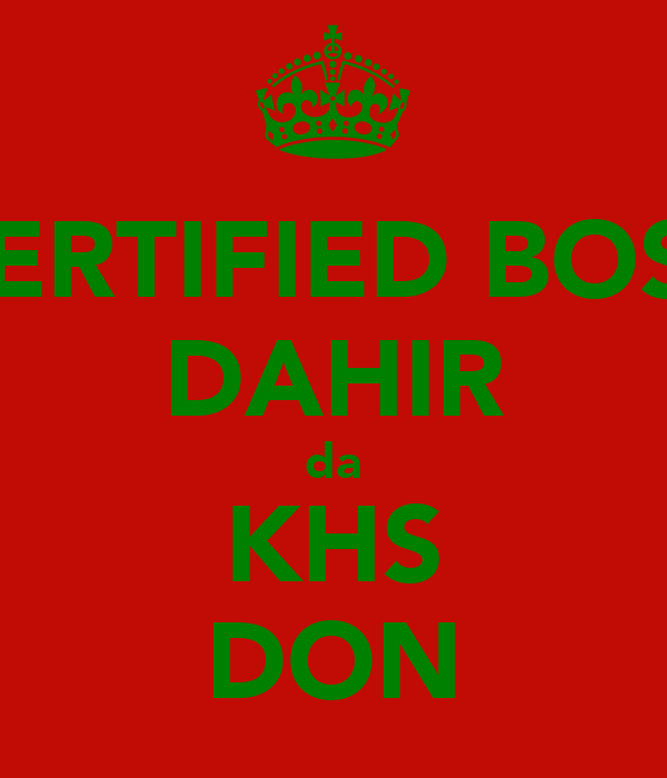 CERTIFIED BOSS DAHIR da KHS DON
