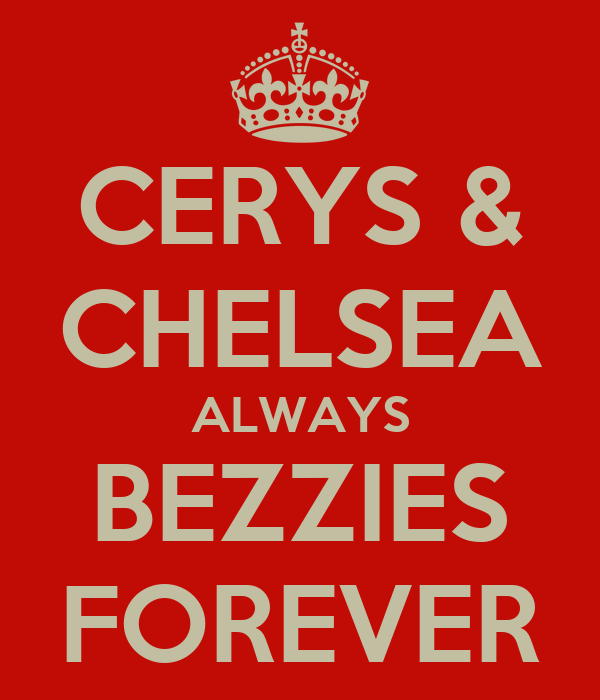CERYS & CHELSEA ALWAYS BEZZIES FOREVER