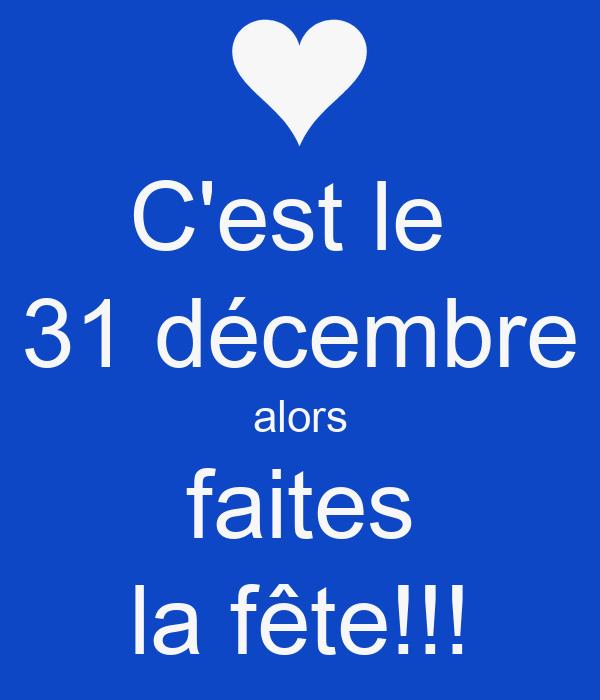 C'est le  31 décembre alors faites la fête!!!