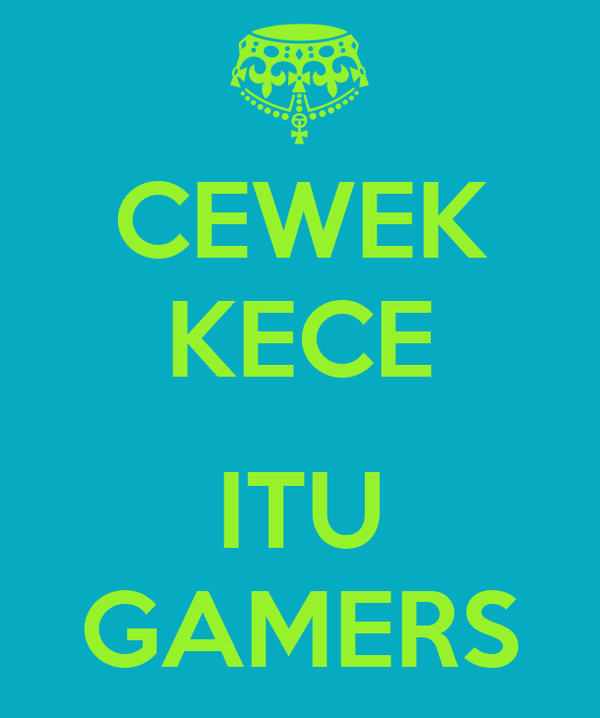 CEWEK KECE  ITU GAMERS