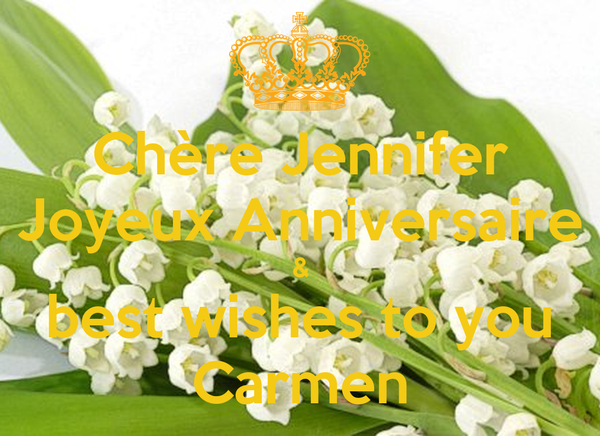 Chere Jennifer Joyeux Anniversaire Best Wishes To You Carmen