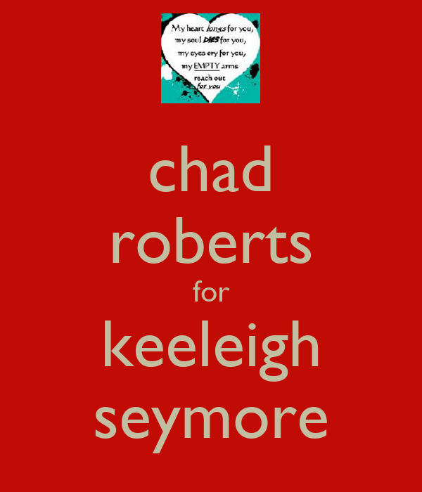 chad roberts for keeleigh seymore