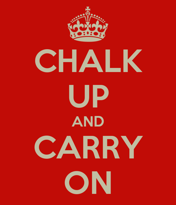 CHALK UP AND CARRY ON