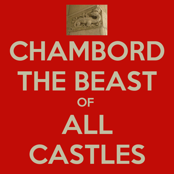 CHAMBORD THE BEAST OF  ALL CASTLES
