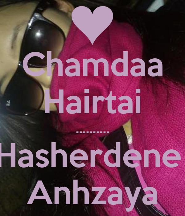 Chamdaa Hairtai .......... Hasherdene  Anhzaya