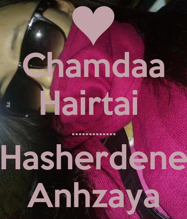 Chamdaa Hairtai  ............. Hasherdene Anhzaya