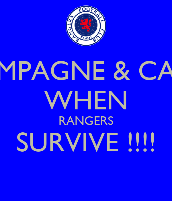 CHAMPAGNE & CAVIAR WHEN RANGERS SURVIVE !!!!