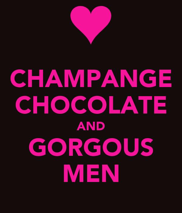 CHAMPANGE CHOCOLATE AND GORGOUS MEN